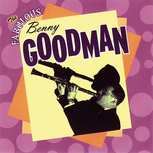 Play & Download The Fabulous Benny Goodman by Benny Goodman | Napster