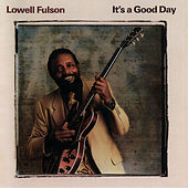 Play & Download It's A Good Day by Lowell Fulson | Napster