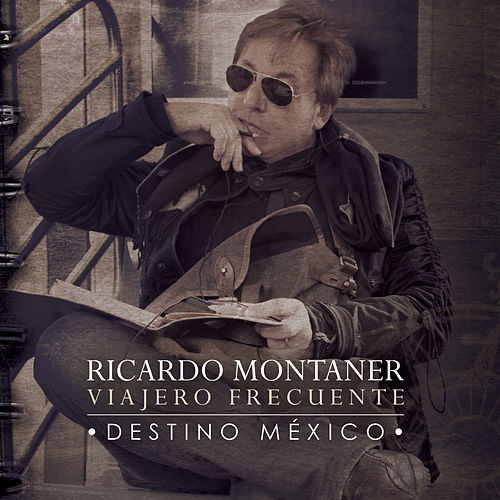 Play & Download Viajero Frecuente - Destino México by Ricardo Montaner | Napster