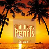 Chill House Pearls, Edition 1 by Various Artists