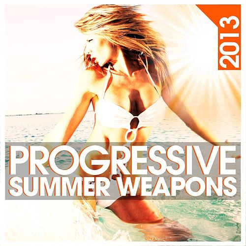 Progressive Summer Weapons 2013 by Various Artists