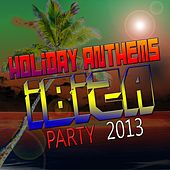 Play & Download Holiday Antherns (Ibiza Party 2013) by Various Artists | Napster