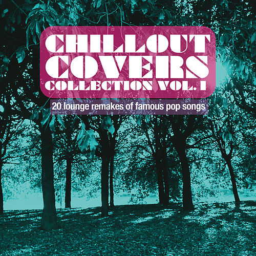 Play & Download Chillout Covers Collection, Vol. 1 (20 Lounge Remakes of Famous Pop Songs) by Various Artists | Napster