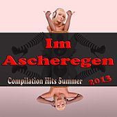 Play & Download Im Ascheregen (Compilation Hits Summer 2013) by Various Artists | Napster