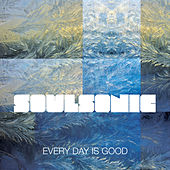 Every Day Is Good by Soul Sonic