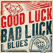 Play & Download Good Luck, Bad Luck Blues by Various Artists | Napster