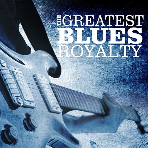 The Greatest Blues Royalty by Various Artists