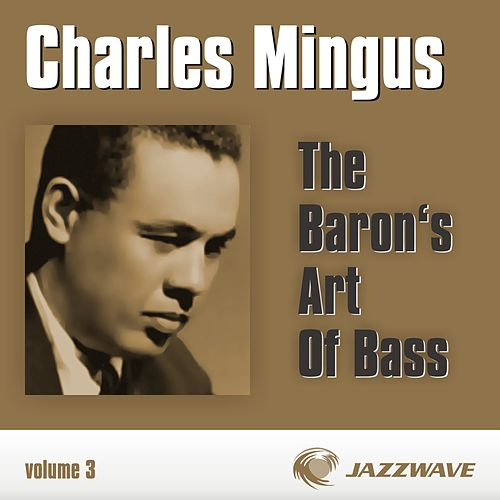 The Baron's Art Of Bass - Vol. 3 by Charles Mingus