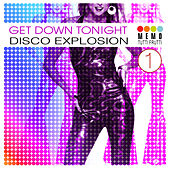Play & Download Get Down Tonight - Disco Explosion, Vol. 1 by Various Artists | Napster