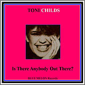 Play & Download Is There Anybody Out There by Toni Childs | Napster
