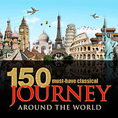 150 Must-Have Classical Journey Around the World von Various Artists