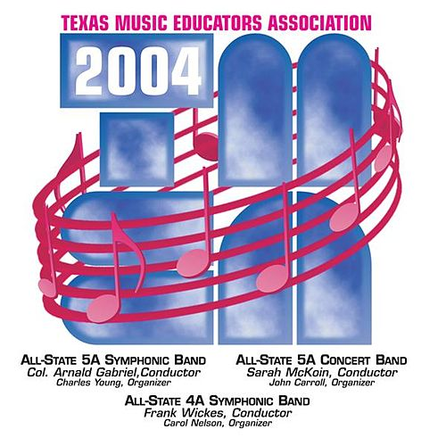 Play & Download 2004 Texas Music Educators Association (TMEA): All-State 5A Symphonic Band, All-State 5A Concert Band & All-State 4A Symphonic Band by Various Artists | Napster