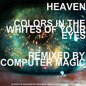 Play & Download Colors in the Whites of Your Eyes (Computer Magic Remix) by Heaven | Napster