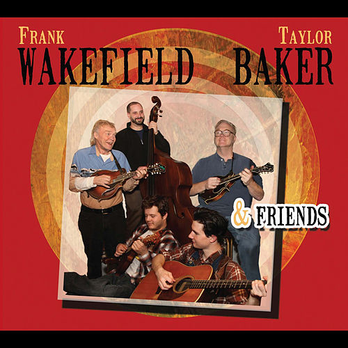 Play & Download Frank Wakefield, Taylor Baker & Friends by Taylor Baker | Napster