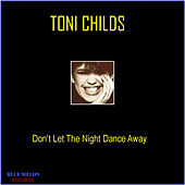 Play & Download Don't Let the Night Dance Away by Toni Childs | Napster