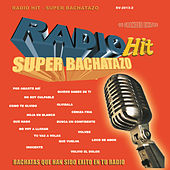 Radio Hit Super Bachatazo by Various Artists