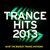 Trance Hits 2013 - 40 Of The Biggest Trance Anthems by Various Artists
