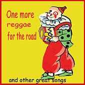 One More Reggae For The Road and Other Great Songs by Various Artists