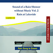 Play & Download Sound of a Rain Shower without Music Vol. 2 - Rain at Lakeside - Rain Song to Dream by Rettenmaier | Napster