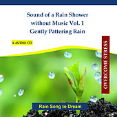 Play & Download Sound of a Rain Shower without Music Vol. 1 - Gently Pattering Rain - Rain Song to Dream by Rettenmaier | Napster
