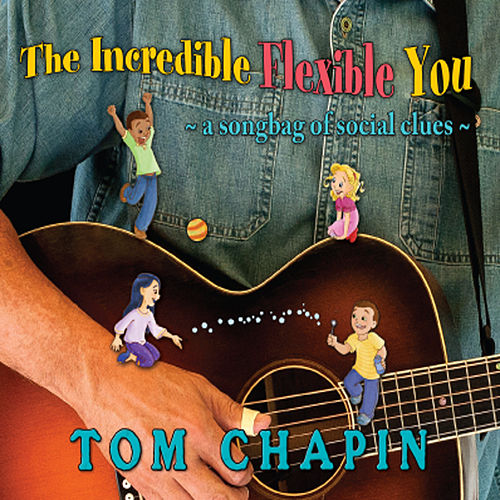 Play & Download The Incredible Flexible You by Tom Chapin | Napster