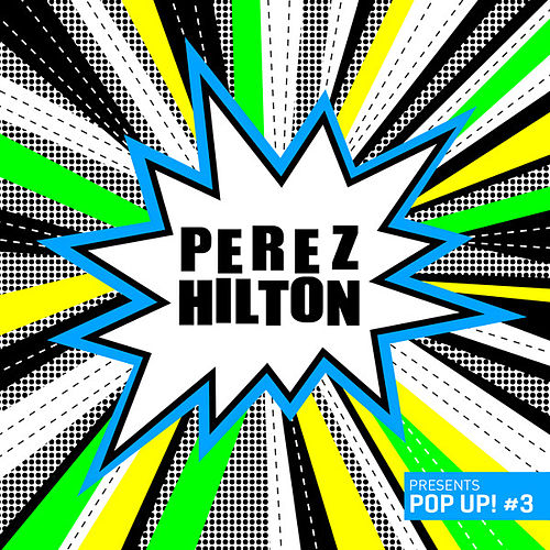 Play & Download Perez Hilton Presents Pop Up #3 by Various Artists | Napster