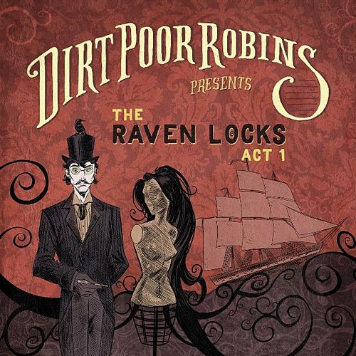 Play & Download The Raven Locks Act 1 by Dirt Poor Robins | Napster