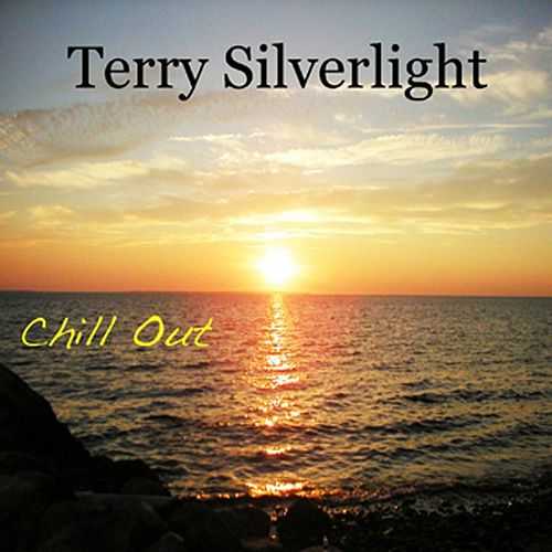 Play & Download Chill Out by Terry Silverlight | Napster