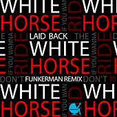 Play & Download White Horse (Funkerman Remix) by Laid Back | Napster