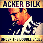 Play & Download Under the Double Eagle by Acker Bilk | Napster