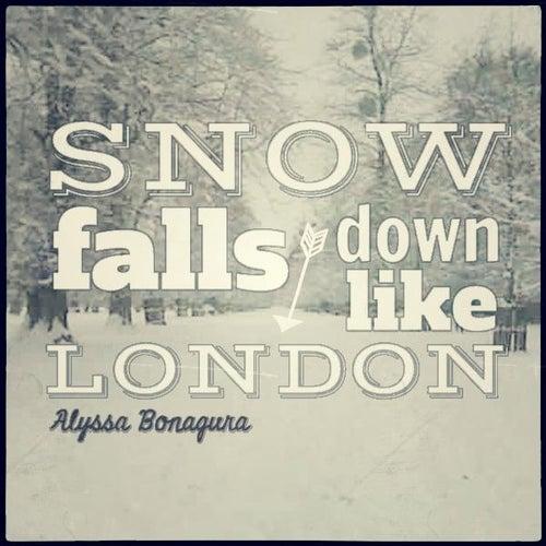 Play & Download Snow Falls Down Like London by Alyssa Bonagura | Napster