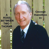 Play & Download A Rose Between Two Thorns by George Hamilton IV | Napster