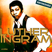 Play & Download Luther Ingram Refreshed by Luther Ingram | Napster