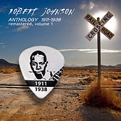 Play & Download Anthology 1911-1938 Remastered, Vol. 1 by Robert Johnson | Napster