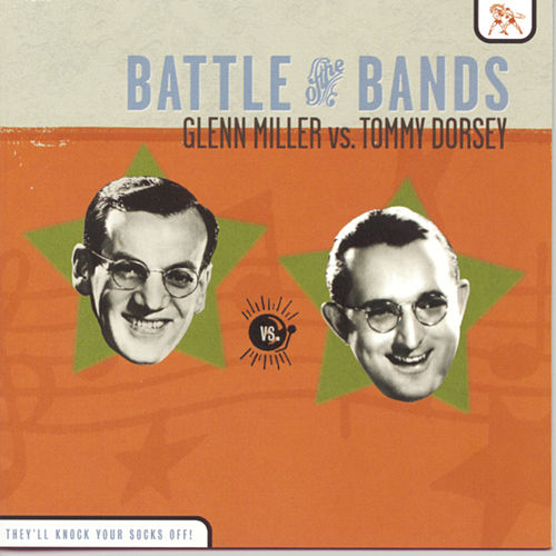 Play & Download Battle Of The Bands: Glenn Miller Vs. Tommy Dorsey by Glenn Miller | Napster