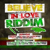 Believe in Love Riddim (Jamaïque - Nouvelle Caledonie) by Various Artists