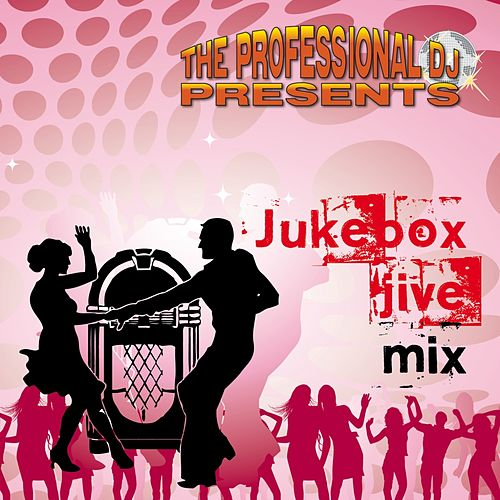 Play & Download Jukebox Jive Mix (Swing, Rockabilly, Line Dancing) by The Professional DJ | Napster