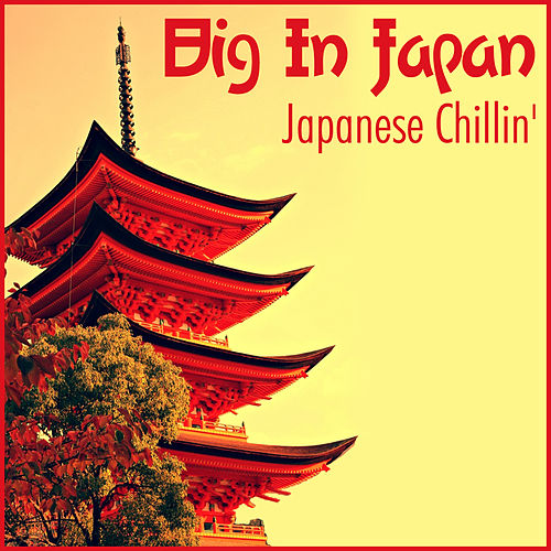 Play & Download Big In Japan - Japanese Chillin' by Various Artists | Napster