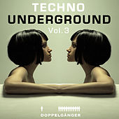 Play & Download Doppelgänger pres. Techno Underground Vol. 3 (incl. exclusive Mix-Session) by Various Artists | Napster