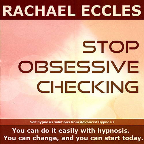 Self Hypnosis - Stop Obsessive Checking by Rachael Eccles