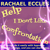 Play & Download Self Hypnosis - Help! I Don't Like Confrontation: Don't Avoid It, When It Comes You Will Be Ready by Rachael Eccles | Napster