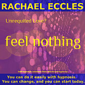 Play & Download Self Hypnosis - Unrequited Love? Feel Nothing: Quickly & Painlessly When They Don't Love You Back by Rachael Eccles | Napster