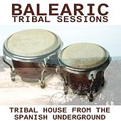 Play & Download Balearic Tribal Sessions - Tribal House From The Spanish Underground by Various Artists | Napster