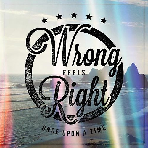 Play & Download Wrong Feels Right by Once Upon A Time | Napster