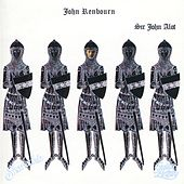Play & Download Sir John Alot of Merrie Englandes Musyk Thyng & ye Grene Knyghte by John Renbourn | Napster