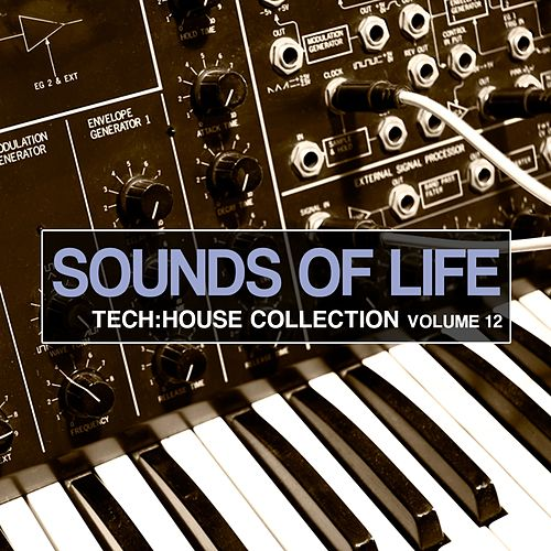 Play & Download Sounds of Life - Tech House Collection, Vol. 12 by Various Artists | Napster