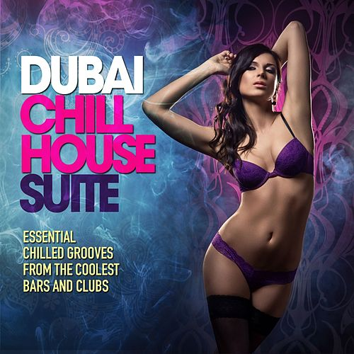 Dubai Chill House Suite (Essential Chilled Grooves from the Coolest Bars & Clubs) by Various Artists