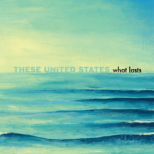 What Lasts by These United States