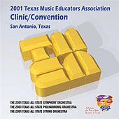 2001 Texas Music Educators Association (TMEA): All-State Symphony Orchestra, All-State String Orchestra & All-State Philharmonic Orchestra by Various Artists