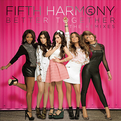 Play & Download Better Together (The Remixes) by Fifth Harmony | Napster
